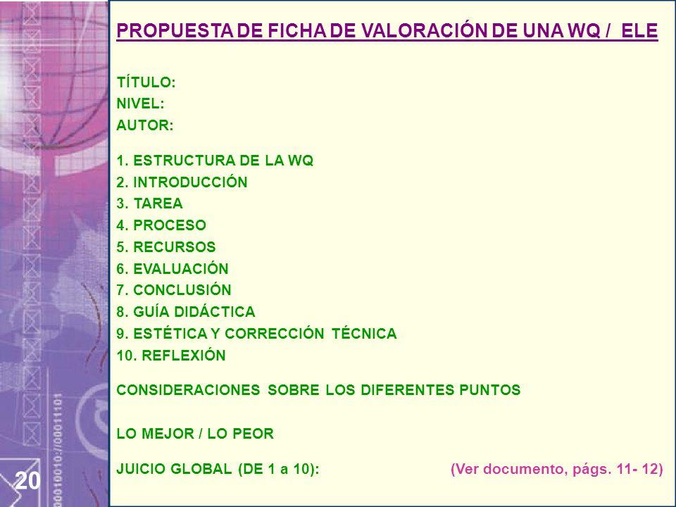 20 PROPUESTA DE FICHA DE VALORACIÓN DE UNA WQ / ELE TÍTULO: NIVEL: AUTOR: 1.