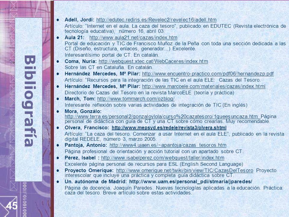 45 Adell, Jordi: http://edutec.rediris.es/Revelec2/revelec16/adell.htmhttp://edutec.rediris.es/Revelec2/revelec16/adell.htm Artículo: Internet en el a