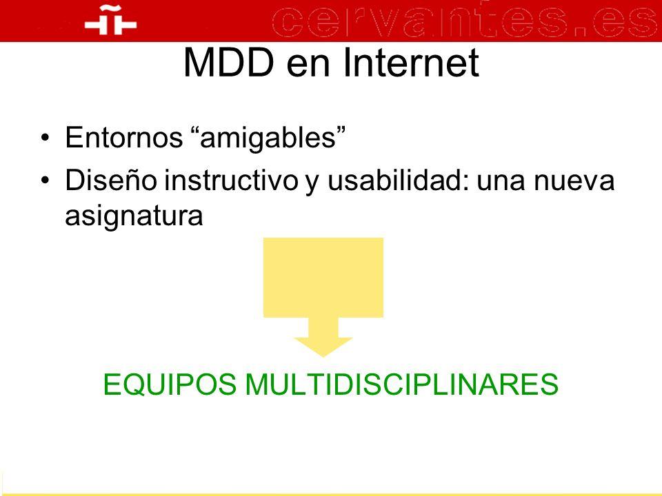 MDD en Internet Entornos amigables Diseño instructivo y usabilidad: una nueva asignatura EQUIPOS MULTIDISCIPLINARES