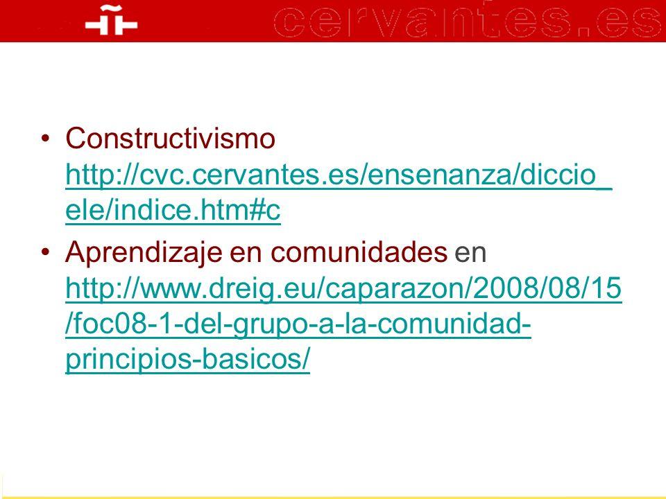Constructivismo http://cvc.cervantes.es/ensenanza/diccio_ ele/indice.htm#c http://cvc.cervantes.es/ensenanza/diccio_ ele/indice.htm#c Aprendizaje en c