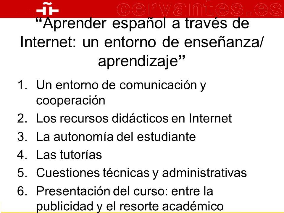 Aprender español a través de Internet: un entorno de enseñanza/ aprendizaje 1.Un entorno de comunicación y cooperación 2.Los recursos didácticos en In