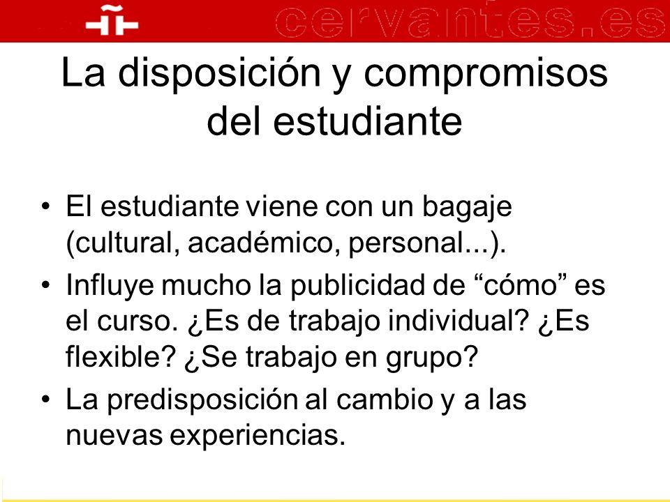 La disposición y compromisos del estudiante El estudiante viene con un bagaje (cultural, académico, personal...). Influye mucho la publicidad de cómo
