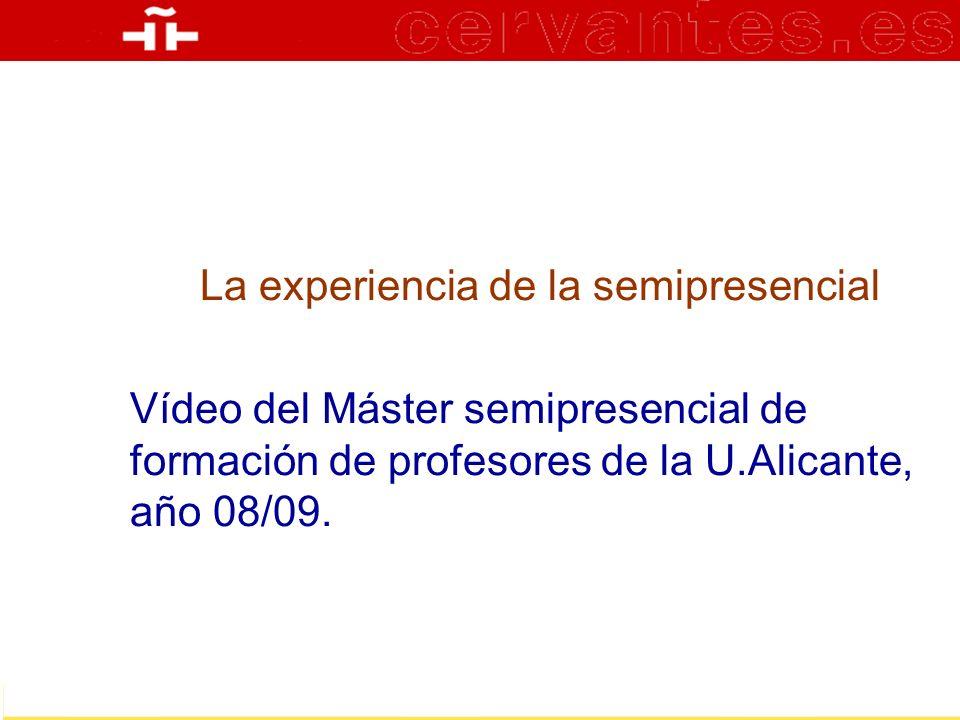 La experiencia de la semipresencial Vídeo del Máster semipresencial de formación de profesores de la U.Alicante, año 08/09.