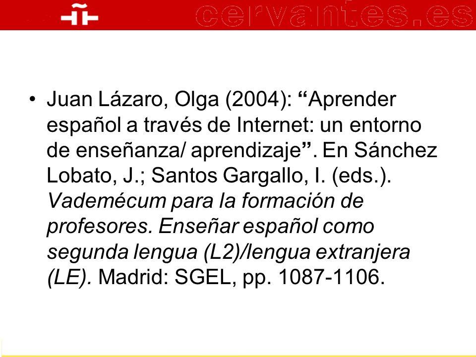 Juan Lázaro, Olga (2004): Aprender español a través de Internet: un entorno de enseñanza/ aprendizaje. En Sánchez Lobato, J.; Santos Gargallo, I. (eds