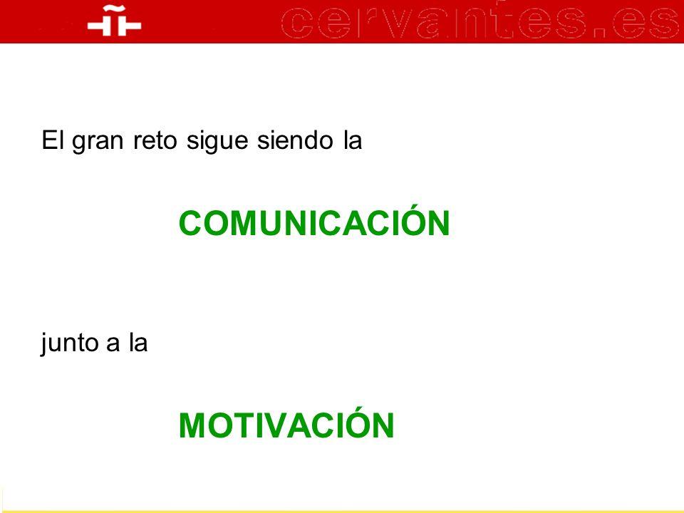 El gran reto sigue siendo la COMUNICACIÓN junto a la MOTIVACIÓN