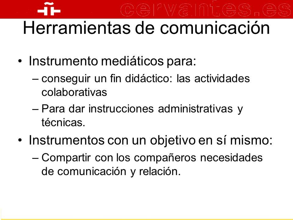 Herramientas de comunicación Instrumento mediáticos para: –conseguir un fin didáctico: las actividades colaborativas –Para dar instrucciones administr