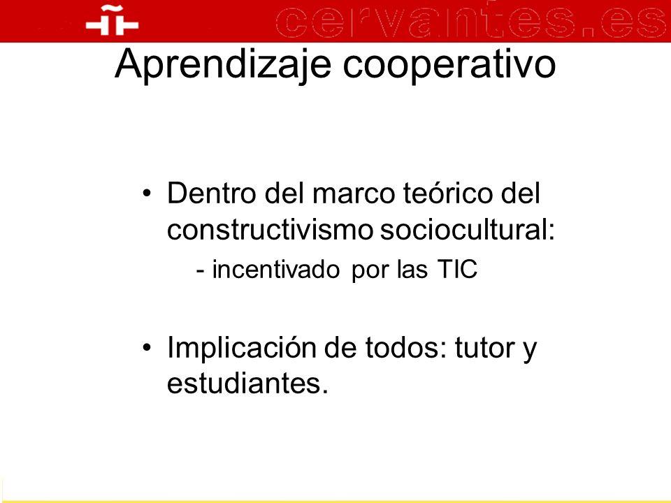 Aprendizaje cooperativo Dentro del marco teórico del constructivismo sociocultural: - incentivado por las TIC Implicación de todos: tutor y estudiante