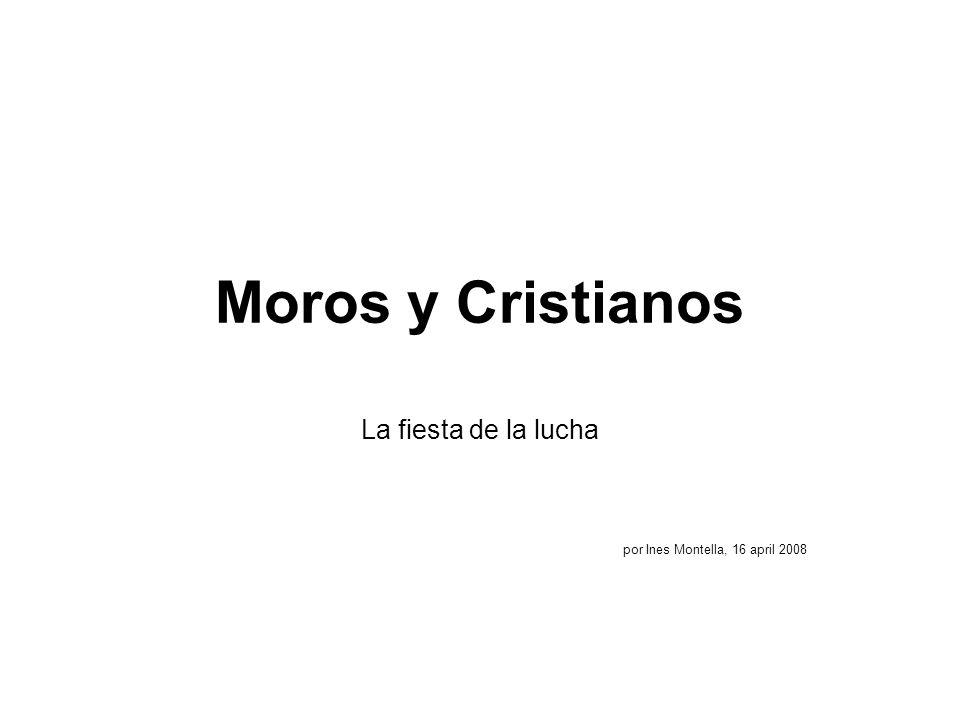 Moros y Cristianos La fiesta de la lucha por Ines Montella, 16 april 2008