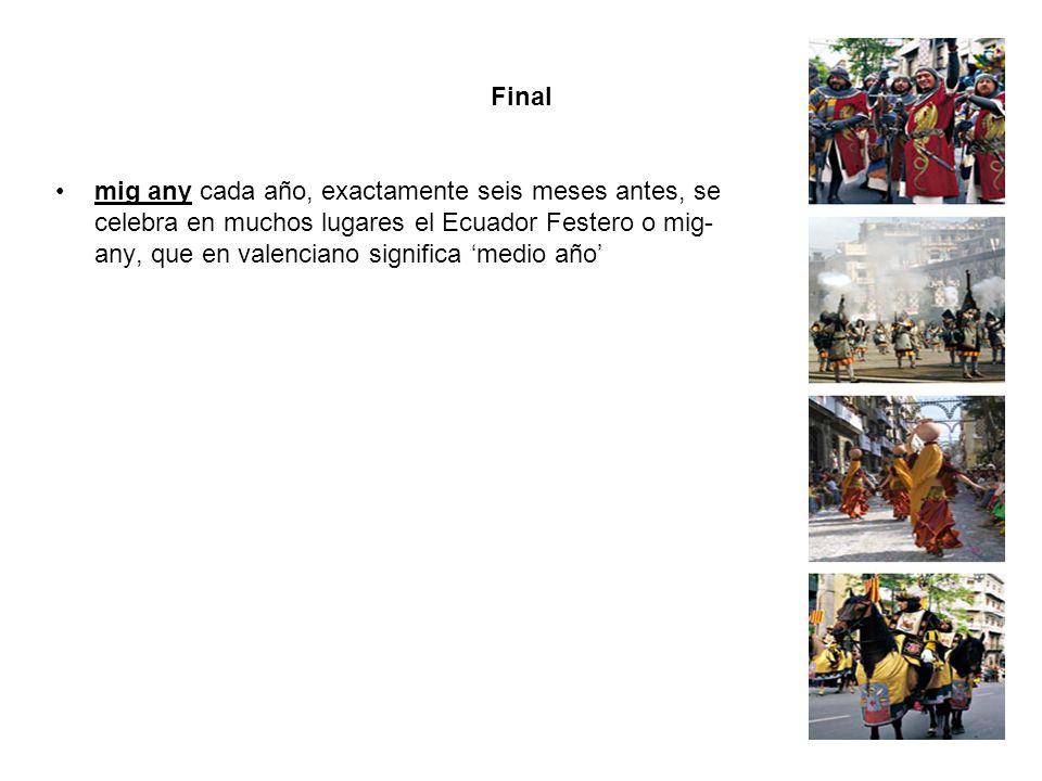 Final mig any cada año, exactamente seis meses antes, se celebra en muchos lugares el Ecuador Festero o mig- any, que en valenciano significa medio añ