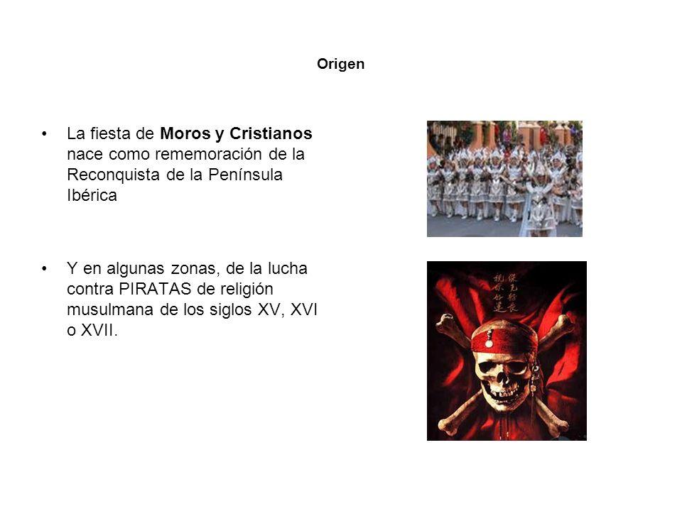 Origen La fiesta de Moros y Cristianos nace como rememoración de la Reconquista de la Península Ibérica Y en algunas zonas, de la lucha contra PIRATAS