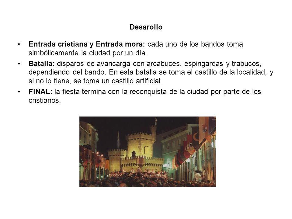 Desarollo Entrada cristiana y Entrada mora: cada uno de los bandos toma simbólicamente la ciudad por un día.