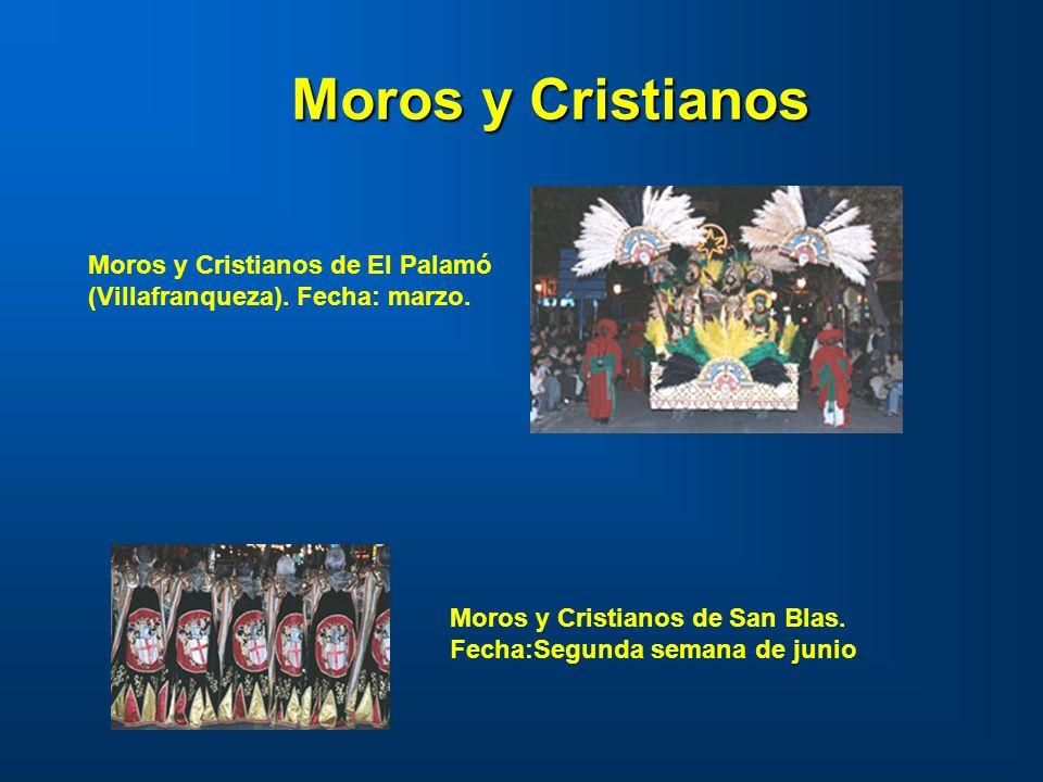 Moros y Cristianos de El Palamó (Villafranqueza). Fecha: marzo. Moros y Cristianos Moros y Cristianos de San Blas. Fecha:Segunda semana de junio.