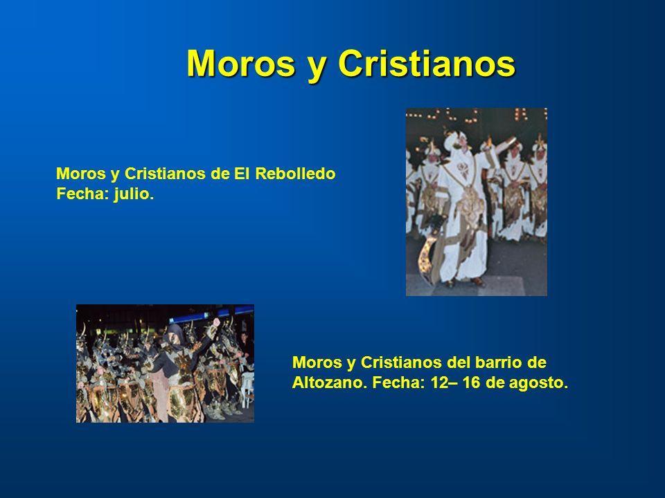 Moros y Cristianos de El Rebolledo Fecha: julio. Moros y Cristianos Moros y Cristianos del barrio de Altozano. Fecha: 12– 16 de agosto.