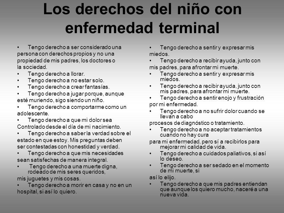 Los derechos del niño con enfermedad terminal Tengo derecho a ser considerado una persona con derechos propios y no una propiedad de mis padres, los d