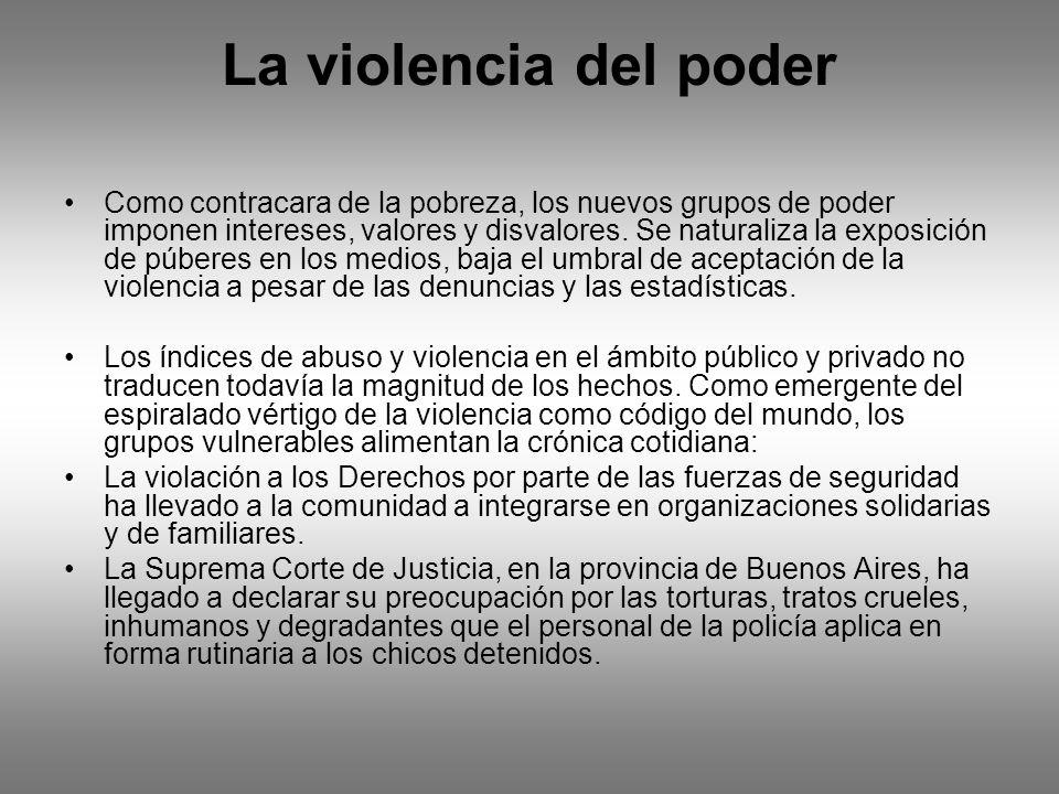 La violencia del poder Como contracara de la pobreza, los nuevos grupos de poder imponen intereses, valores y disvalores. Se naturaliza la exposición