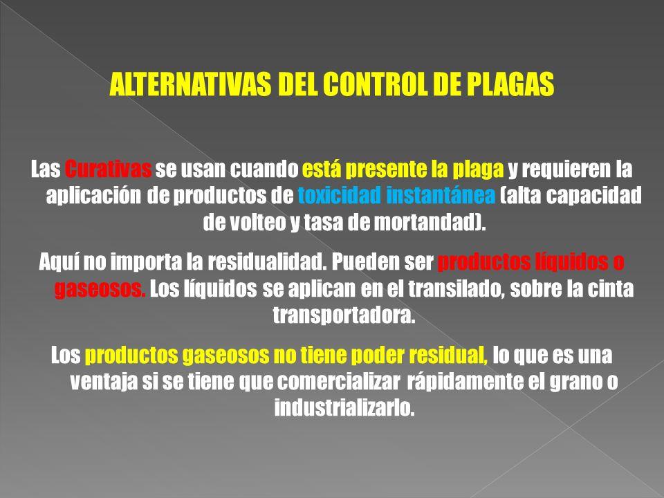 ALTERNATIVAS DEL CONTROL DE PLAGAS Las Curativas se usan cuando está presente la plaga y requieren la aplicación de productos de toxicidad instantánea