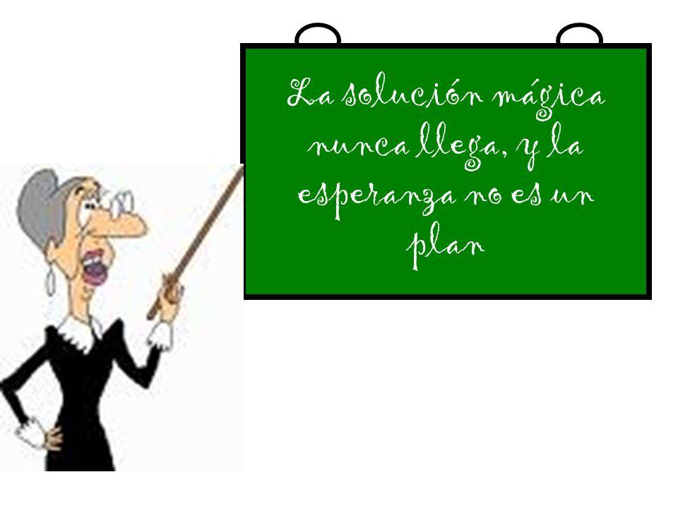 La solución mágica nunca llega, y la esperanza no es un plan