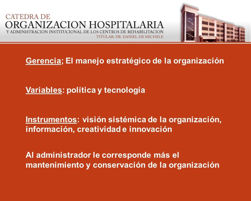 Gerencia; El manejo estratégico de la organización Variables: política y tecnología Instrumentos: visión sistémica de la organización, información, cr