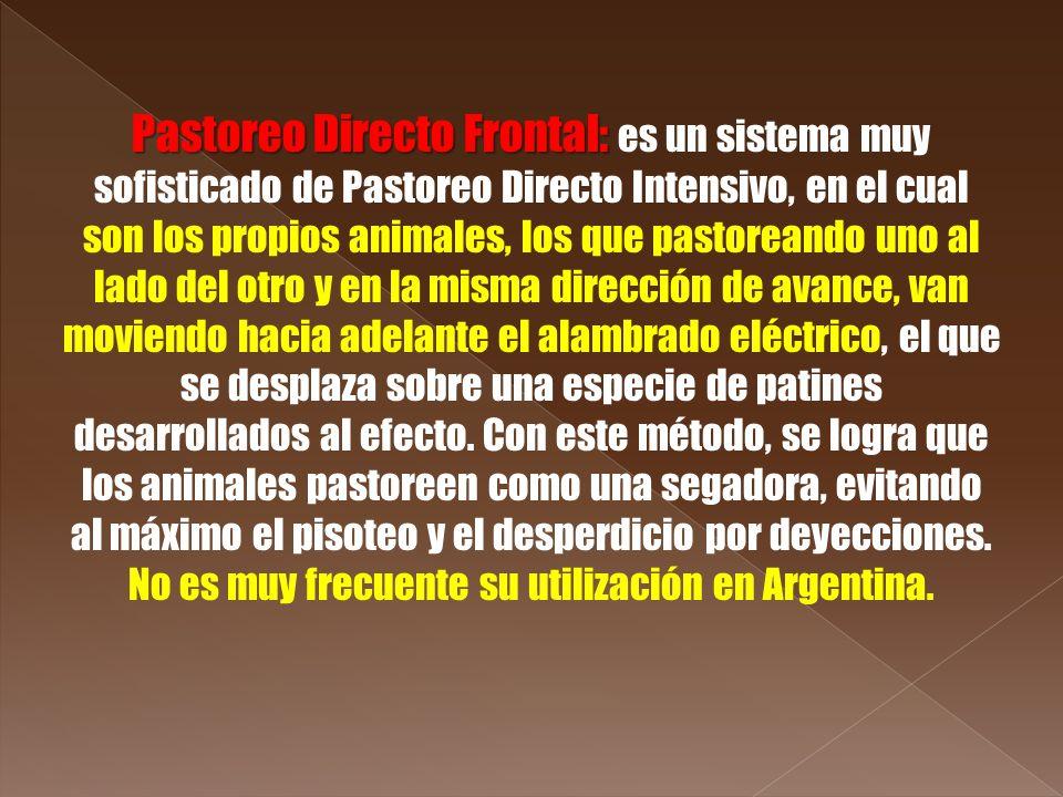 Pastoreo Directo Frontal: Pastoreo Directo Frontal: es un sistema muy sofisticado de Pastoreo Directo Intensivo, en el cual son los propios animales,