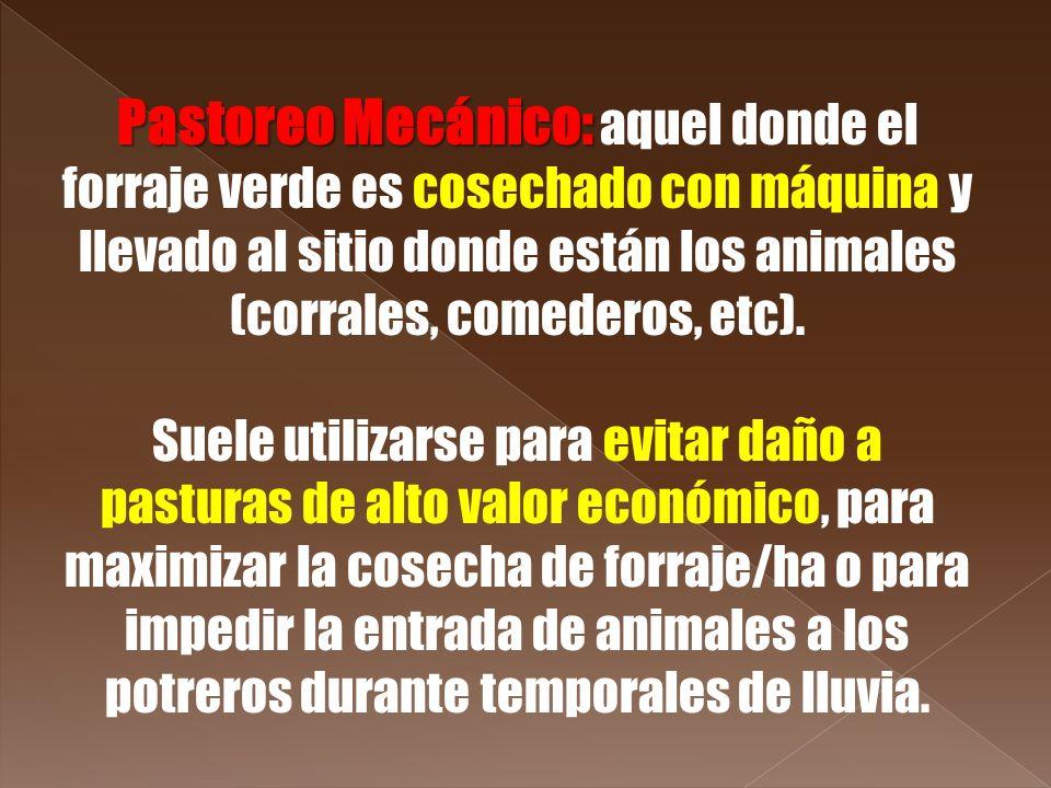 Pastoreo Mecánico: Pastoreo Mecánico: aquel donde el forraje verde es cosechado con máquina y llevado al sitio donde están los animales (corrales, com