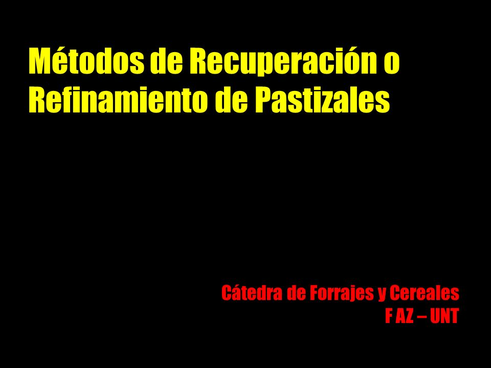 Métodos de Recuperación o Refinamiento de Pastizales Cátedra de Forrajes y Cereales F AZ – UNT