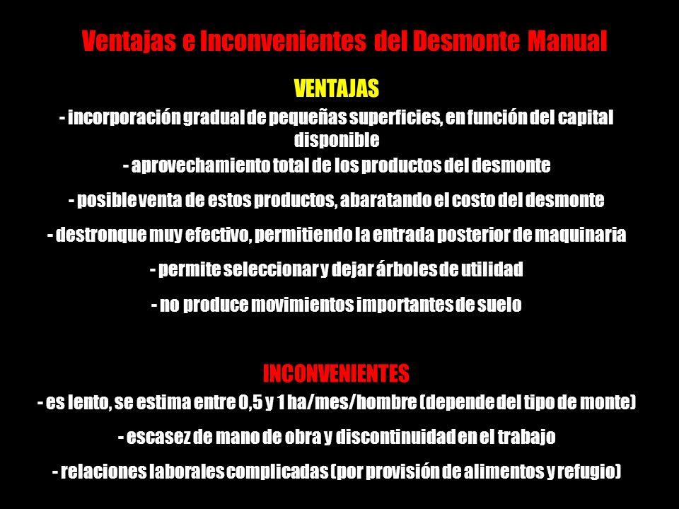 VENTAJAS - incorporación gradual de pequeñas superficies, en función del capital disponible - aprovechamiento total de los productos del desmonte - po