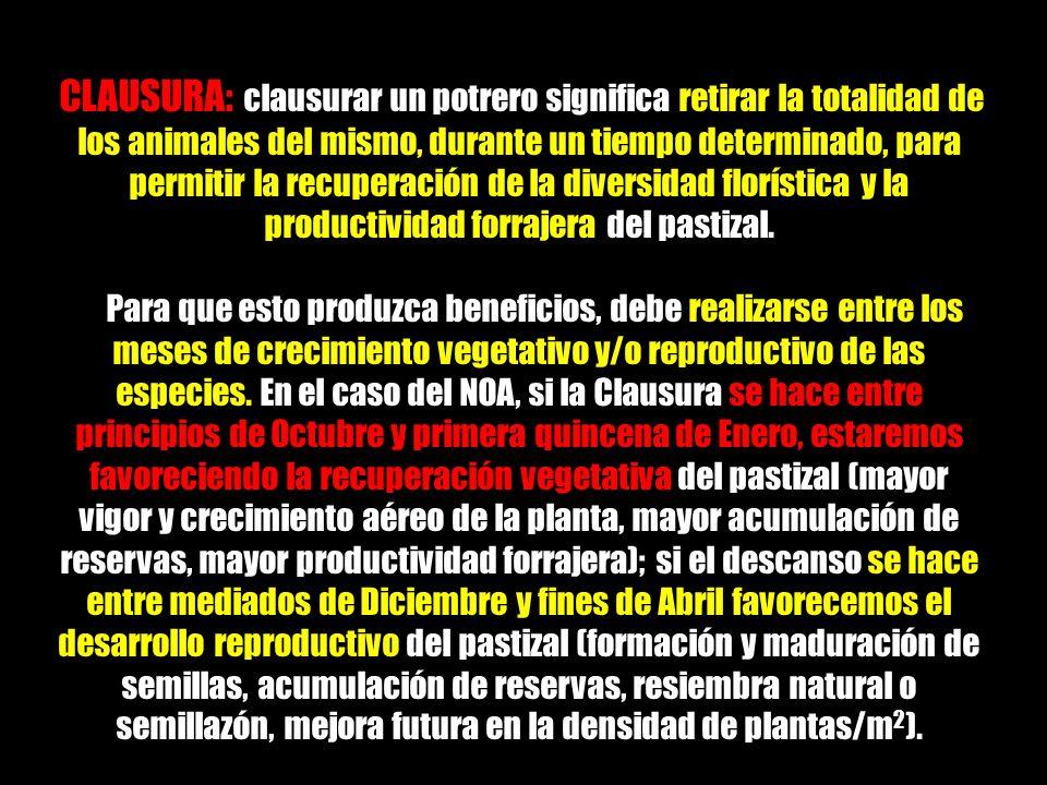 CLAUSURA: CLAUSURA: clausurar un potrero significa retirar la totalidad de los animales del mismo, durante un tiempo determinado, para permitir la rec