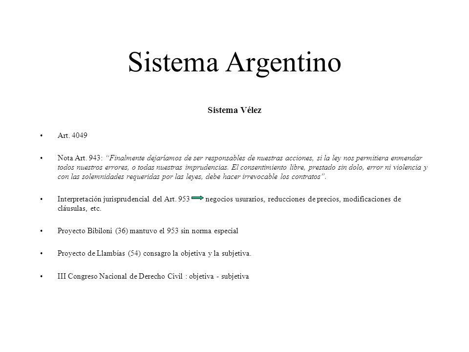 Sistema Argentino Sistema Vélez Art. 4049 Nota Art. 943: Finalmente dejaríamos de ser responsables de nuestras acciones, si la ley nos permitiera enme