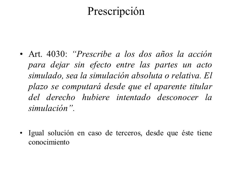 Prescripción Art. 4030: Prescribe a los dos años la acción para dejar sin efecto entre las partes un acto simulado, sea la simulación absoluta o relat