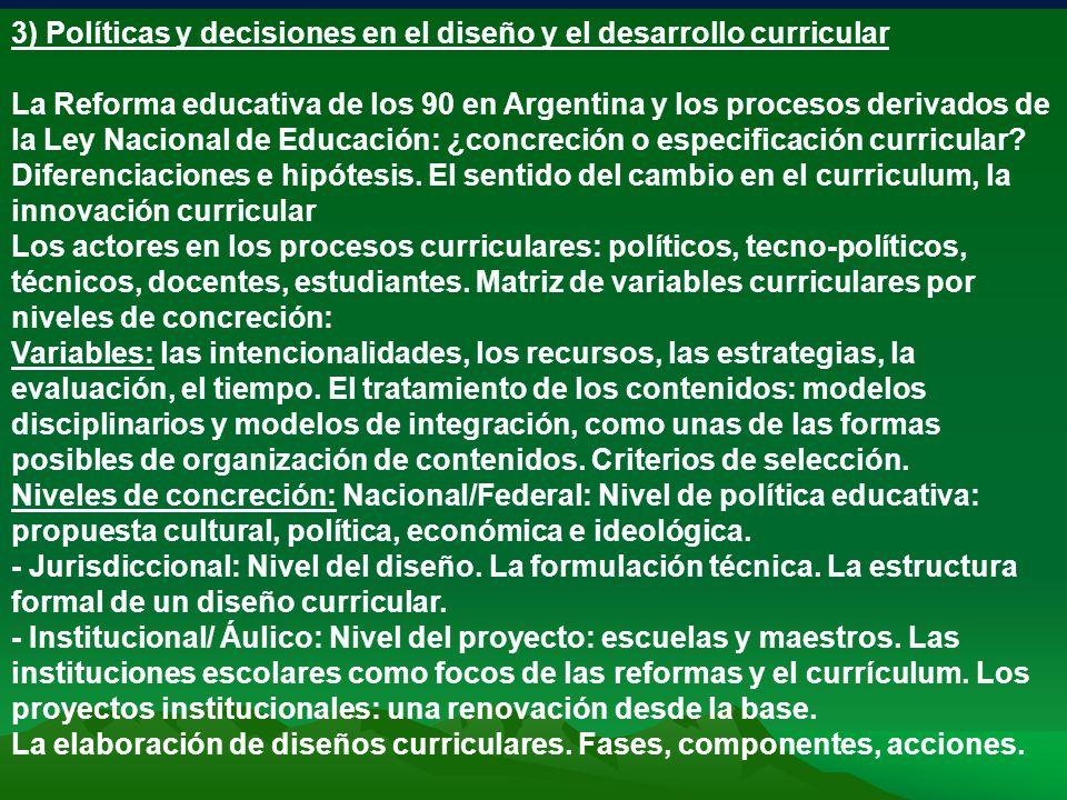 3) Políticas y decisiones en el diseño y el desarrollo curricular La Reforma educativa de los 90 en Argentina y los procesos derivados de la Ley Nacio