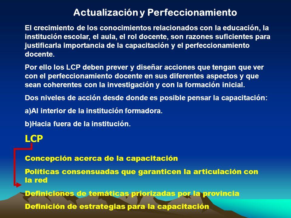 Actualización y Perfeccionamiento El crecimiento de los conocimientos relacionados con la educación, la institución escolar, el aula, el rol docente,