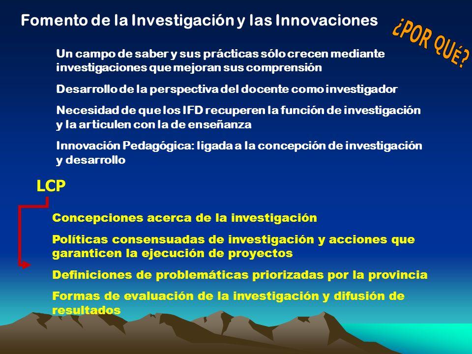 Fomento de la Investigación y las Innovaciones Un campo de saber y sus prácticas sólo crecen mediante investigaciones que mejoran sus comprensión Desa