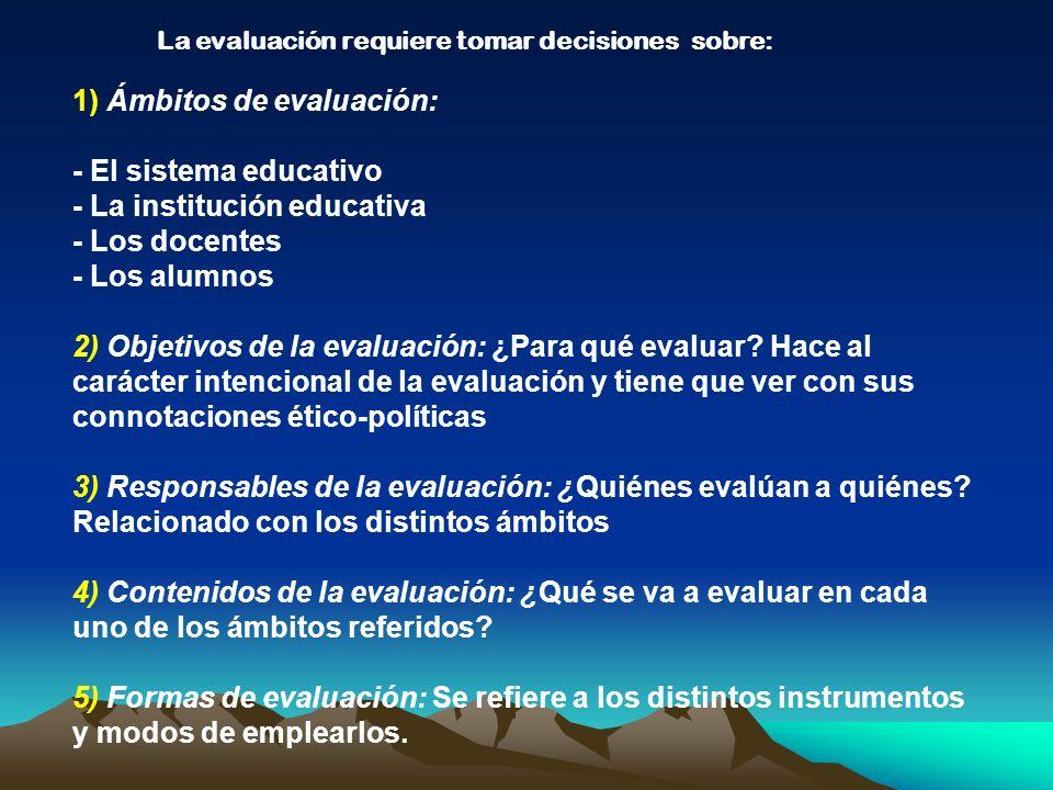1) Ámbitos de evaluación: - El sistema educativo - La institución educativa - Los docentes - Los alumnos 2) Objetivos de la evaluación: ¿Para qué eval