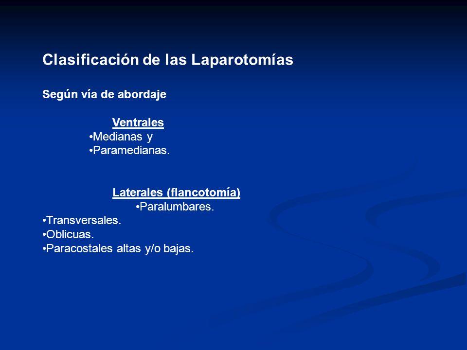 Clasificación de las Laparotomías Según vía de abordaje Ventrales Medianas y Paramedianas. Laterales (flancotomía) Paralumbares. Transversales. Oblicu