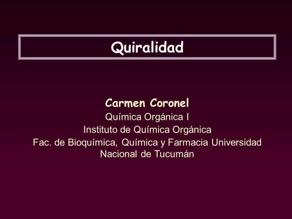 Quiralidad Carmen Coronel Química Orgánica I Instituto de Química Orgánica Fac. de Bioquímica, Química y Farmacia Universidad Nacional de Tucumán