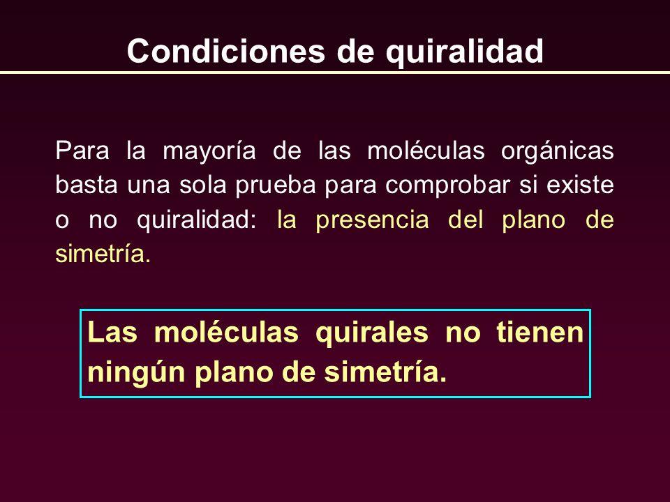 Para la mayoría de las moléculas orgánicas basta una sola prueba para comprobar si existe o no quiralidad: la presencia del plano de simetría. Condici
