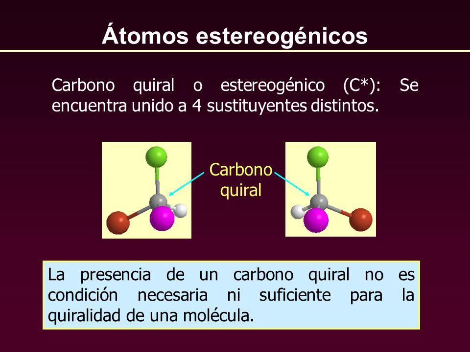 La presencia de un carbono quiral no es condición necesaria ni suficiente para la quiralidad de una molécula. Átomos estereogénicos Carbono quiral o e