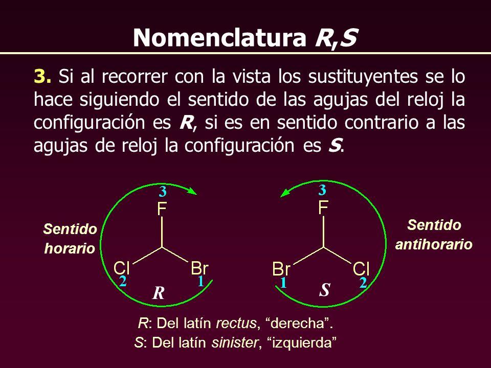 Nomenclatura R,S 3. Si al recorrer con la vista los sustituyentes se lo hace siguiendo el sentido de las agujas del reloj la configuración es R, si es