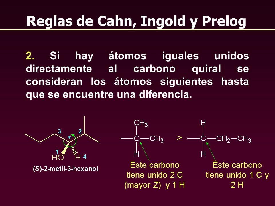 2 Reglas de Cahn, Ingold y Prelog 2. Si hay átomos iguales unidos directamente al carbono quiral se consideran los átomos siguientes hasta que se encu