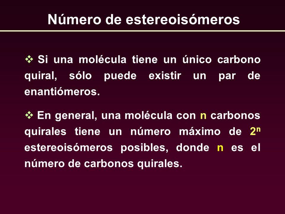 Si una molécula tiene un único carbono quiral, sólo puede existir un par de enantiómeros. En general, una molécula con n carbonos quirales tiene un nú