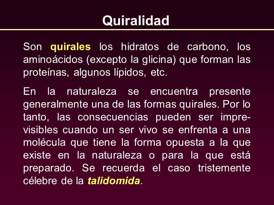 Quiralidad Son quirales los hidratos de carbono, los aminoácidos (excepto la glicina) que forman las proteínas, algunos lípidos, etc. En la naturaleza