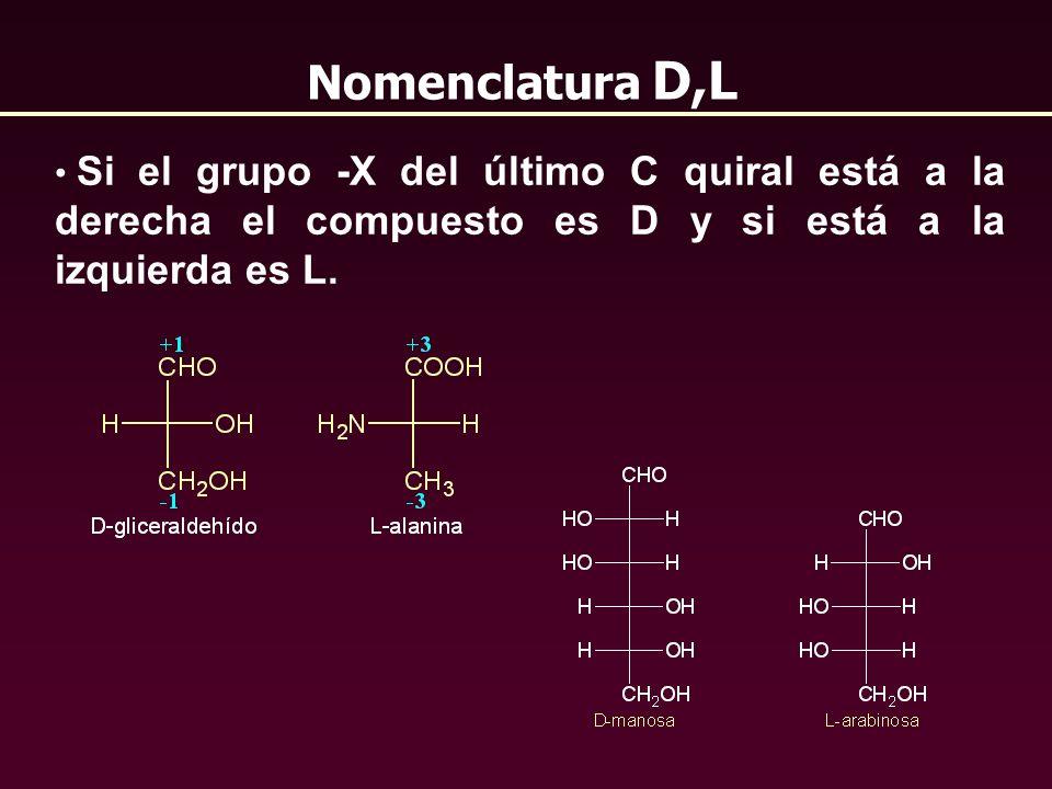 Nomenclatura D,L Si el grupo -X del último C quiral está a la derecha el compuesto es D y si está a la izquierda es L.