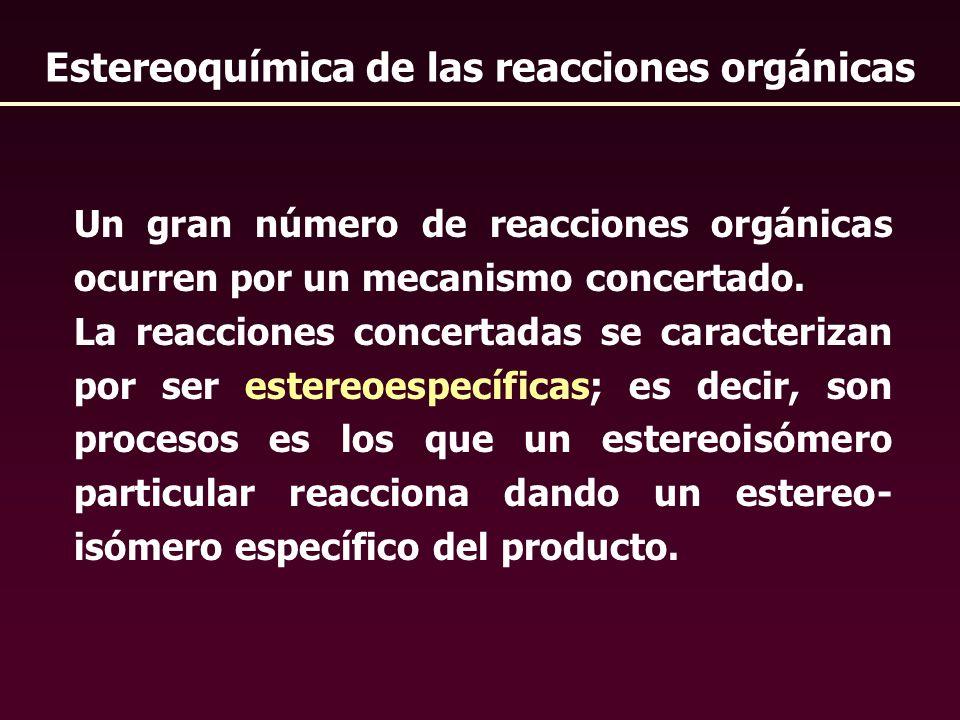 Un gran número de reacciones orgánicas ocurren por un mecanismo concertado. La reacciones concertadas se caracterizan por ser estereoespecíficas; es d