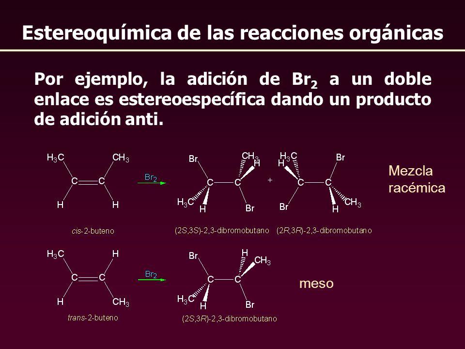 Por ejemplo, la adición de Br 2 a un doble enlace es estereoespecífica dando un producto de adición anti. Estereoquímica de las reacciones orgánicas m