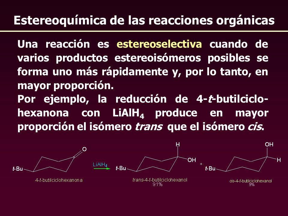 Una reacción es estereoselectiva cuando de varios productos estereoisómeros posibles se forma uno más rápidamente y, por lo tanto, en mayor proporción