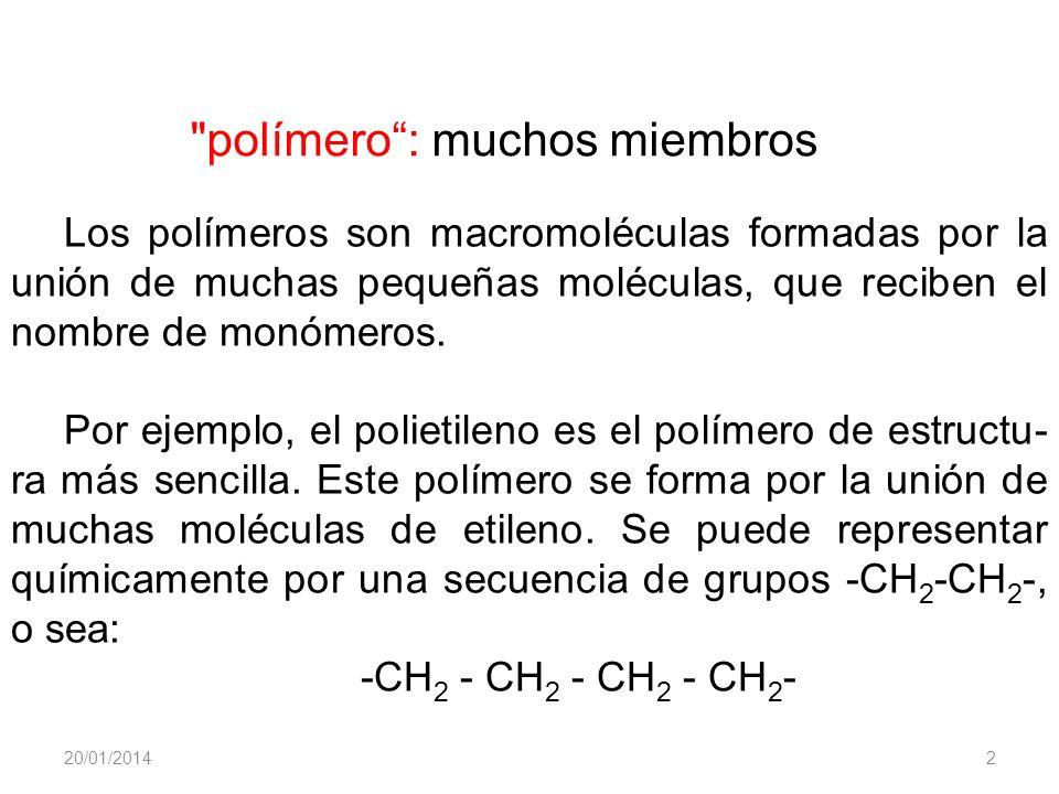 20/01/20142 Los polímeros son macromoléculas formadas por la unión de muchas pequeñas moléculas, que reciben el nombre de monómeros. Por ejemplo, el p