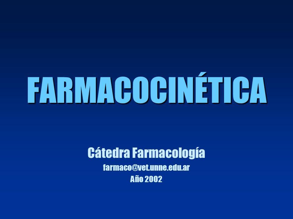 FARMACOCINÉTICA Cátedra Farmacología farmaco@vet.unne.edu.ar Año 2002