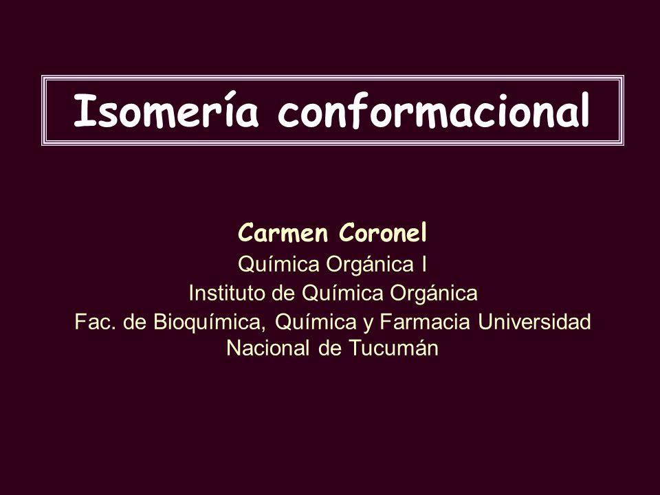 Isomería conformacional Carmen Coronel Química Orgánica I Instituto de Química Orgánica Fac. de Bioquímica, Química y Farmacia Universidad Nacional de