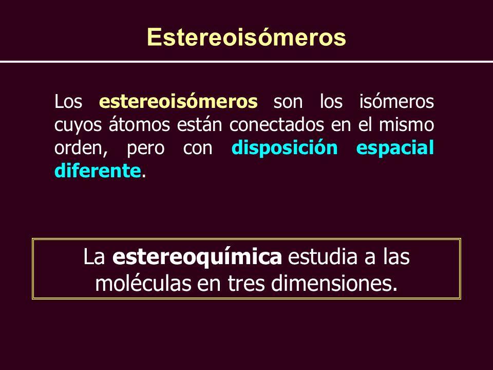 Estereoisómeros Los estereoisómeros son los isómeros cuyos átomos están conectados en el mismo orden, pero con disposición espacial diferente. La este