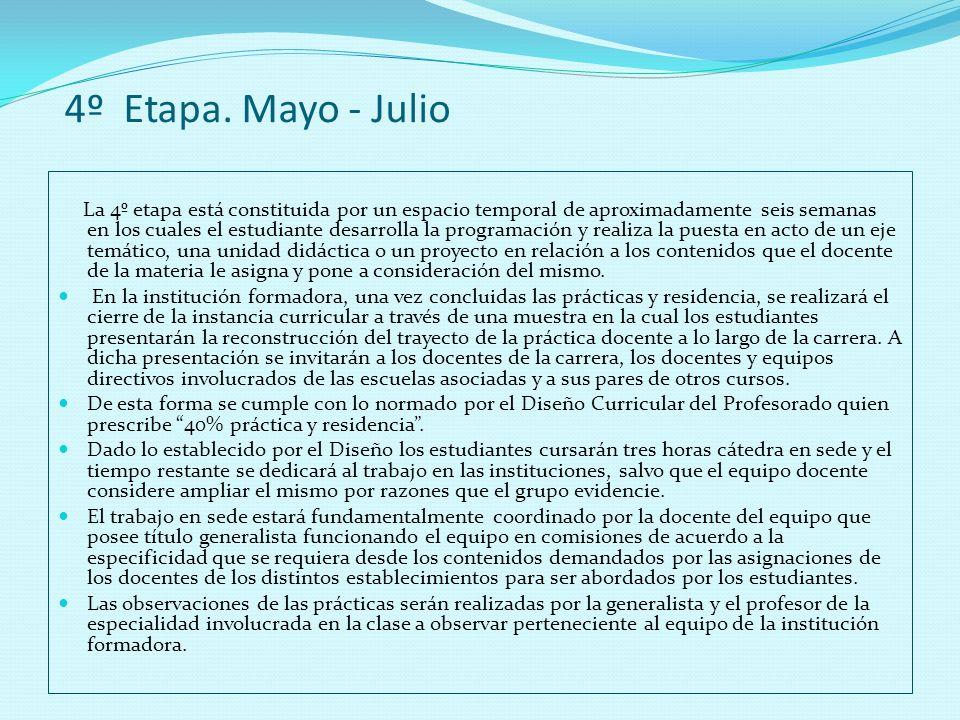 4º Etapa. Mayo - Julio La 4º etapa está constituida por un espacio temporal de aproximadamente seis semanas en los cuales el estudiante desarrolla la